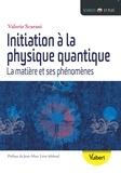 Valerio Scarani - Initiation à la physique quantique - La matière et ses phénomènes.