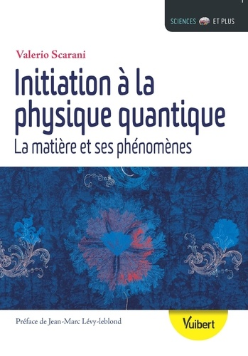 Initiation à la physique quantique. La matière et ses phénomènes