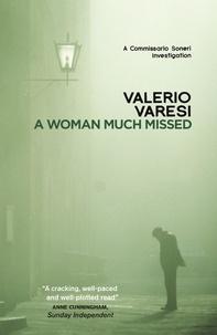 Valerio Varesi et Joseph Farrell - A Woman Much Missed - A Commissario Soneri Investigation.