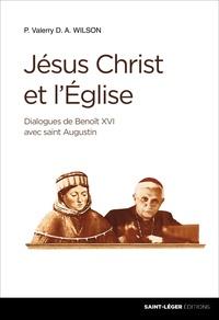 Valerry D. A. Wilson - Jésus-Christ et l'Eglise - Dialogue de Benoît XVI avec saint Augustin.