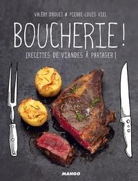 Valéry Drouet et Pierre-Louis Viel - Boucherie ! - [Recettes de viandes à partager].