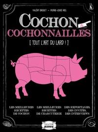 Valéry Drouet et Pierre-Louis Viel - Cochon & cochonailles (Tout l'art du lard !).
