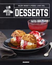 Valéry Drouet et Pierre-Louis Viel - Desserts - Faites-vous plaisir !.