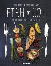 Valéry Drouet et Pierre-Louis Viel - Fish & Co ! - [à la plancha et au four...].
