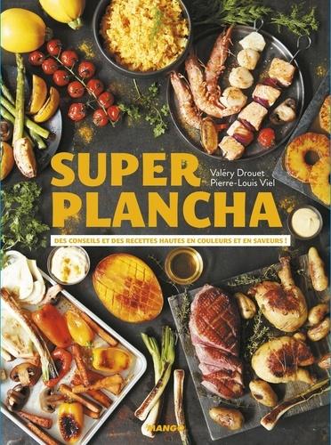 Valéry Drouet - Super plancha - Des conseils et des recettes hautes en couleurs et en saveurs !.