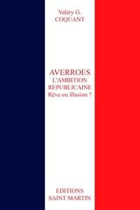 Valéry G. Coquant - AVERROES L'ambition républicaine. Rêve ou illusion ?.