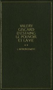 Valéry Giscard d'Estaing - Le pouvoir et la vie - Tome 2, L'affrontement.
