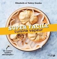 Valéry Guedès et Elisabeth Guedès - Cuisine vapeur.