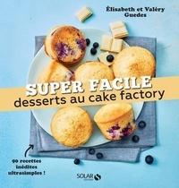 Valéry Guedes et Elisabeth Guedes - Desserts au cake factory.