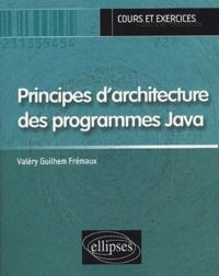 Valéry-Guilhem Frémaux - Principes d'architecture des programmes Java - Cours et exercices.