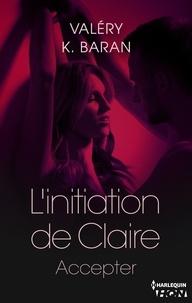 Valéry K. Baran - L'initiation de Claire - Accepter (tome 4).