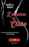 Valéry K. Baran - L'initiation de Claire - Oser (épisode 0).