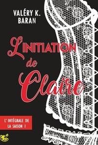 Valéry K. Baran - L'initiation de Claire - Saison 1.