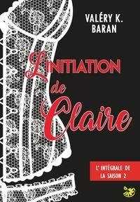 Valéry K. Baran - L'initiation de Claire - Saison 2.