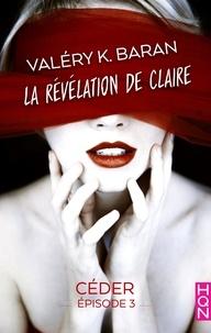 Valéry K. Baran - La révélation de Claire - Céder (épisode 3) - La révélation de Claire S2E3.