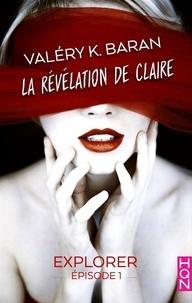 Valéry K. Baran - La révélation de Claire - Explorer (épisode 1).