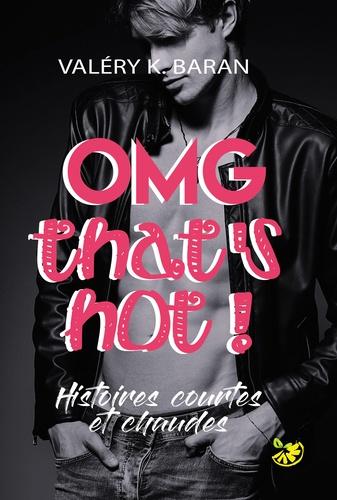 Valéry K. Baran - OMG that's hot ! - Histoires courtes et chaudes.