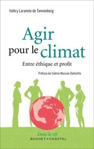Valéry Laramée de Tannenberg - Agir pour le climat - Entre éthique et profit.