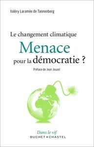 Valéry Laramée de Tannenberg - Menace pour la démocratie ? - Le changement climatique.
