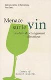 Valéry Laramée de Tannenberg et Yves Leers - Menace sur le vin - Les défis du changement climatique.