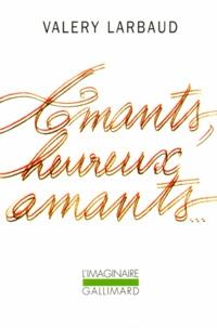 Valery Larbaud - Amants, heureux amants. précédé de Beauté, mon beau souci. suivi de Mon plus secret conseil.
