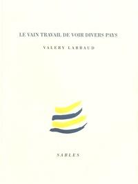 Valery Larbaud - Le vain travail de voir divers pays.