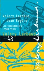 Valery Larbaud et Jean Royère - Valery Larbaud-Jean Royère - Correspondance I (1908-1918).