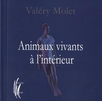 Valéry Molet - Animaux vivants à l'intérieur.