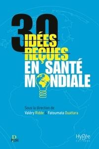 Valéry Ridde et Fatoumata Ouattara - 30 idées reçues en santé mondiale.