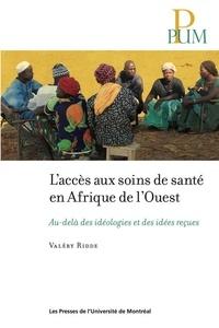 Valéry Ridde - L'accès au soins de santé en Afrique de l'ouest - Au-delà des idéologies et des idées reçues.