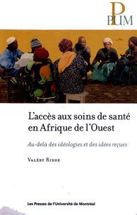 Valéry Ridde - L'accès aux soins de santé en Afrique de l'Ouest - Au-delà des idéologies et des idées reçues.