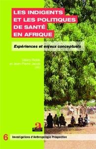 Valéry Ridde et Jean-Pierre Jacob - Les indigents et les politiques de santé en Afrique - Expériences et enjeux conceptuels.