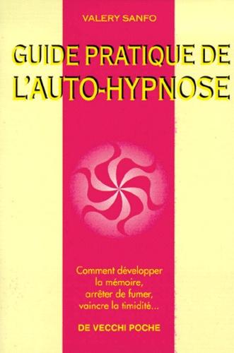 Valéry Sanfo - Guide pratique de l'auto-hypnose - Comment développer la mémoire, arrêter de fumer, vaincre la timidité....