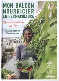 Valéry Tsimba - Mon balcon nourricier en permaculture - Des récoltes abondantes sur 4 m².