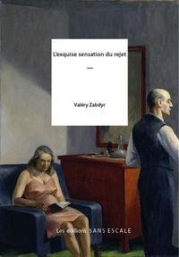 Valéry Zabdyr - L'exquise sensation du rejet.