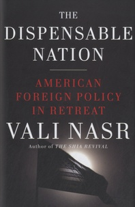 Vali Nasr - The Dispensable Nation - American Foreign Policy in Retreat.