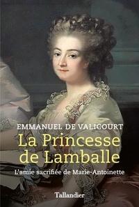 Valicourt emmanuel De - La princesse de Lamballe - L'amie sacrifiée de Marie-Antoinette.