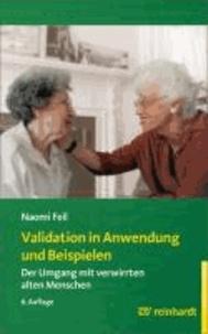 Validation in Anwendung und Beispielen - Der Umgang mit verwirrten alten Menschen.