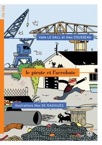Valie Le Gall et Alex Cousseau - Le pirate et l'acrobate.