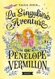Valija Zinck - La singulière aventure de Pénélope Vermillon.