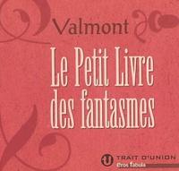 Valmont - Le petit livre des fantasmes.