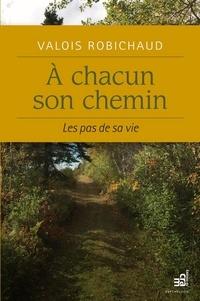 Valois Robichaud - À chacun son chemin - Les pas de sa vie.
