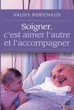 Valois Robichaud - Soigner, c'est aimer l'autre et l'accompagner.