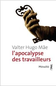 Valter Hugo Mãe - L'apocalypse des travailleurs.