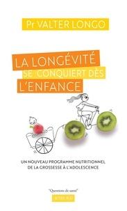 Valter Longo - La longévité se conquiert dès l'enfance - Un nouveau programme nutritionnel de la grossesse à l'adolescence.