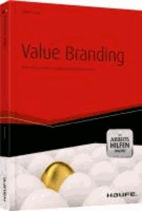Value Branding - Vom hochwertigen Produkt zur wertvollen Marke.