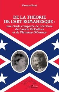 Vamara Koné - De la théorie de l'art romanesque : une étude comparée de l'écriture de Carson McCullers et de Flannery O'Connor.