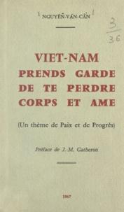 Văn-Câń Nguyêñ et J.-M. Gatheron - Viêt-Nam, prends garde de te perdre corps et âme - Un thème de paix et de progrès.