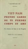 Van-Cân Nguyêñ et J.-M. Gatheron - Viêt-Nam, prends garde de te perdre corps et âme - Un thème de paix et de progrès.
