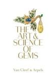 Van Cleef - Van Cleef & Arpels : the art & science of gems.
